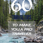 60 Travel Tips to Make You a Pro Traveler