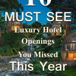 10 Must See Luxury Hotel Grand Openings You Missed This Year